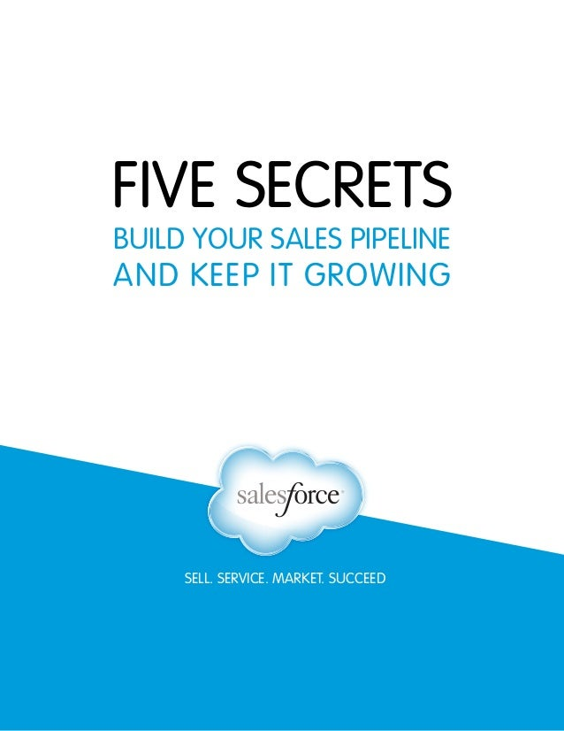 FIVE SECRETS BUILD YOUR SALES PIPELINE  AND KEEP IT GROWING  SELL. SERVICE. MARKET. SUCCEED