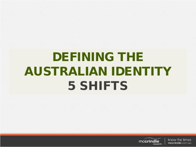 DEFINING THEAUSTRALIAN IDENTITY     5 SHIFTS