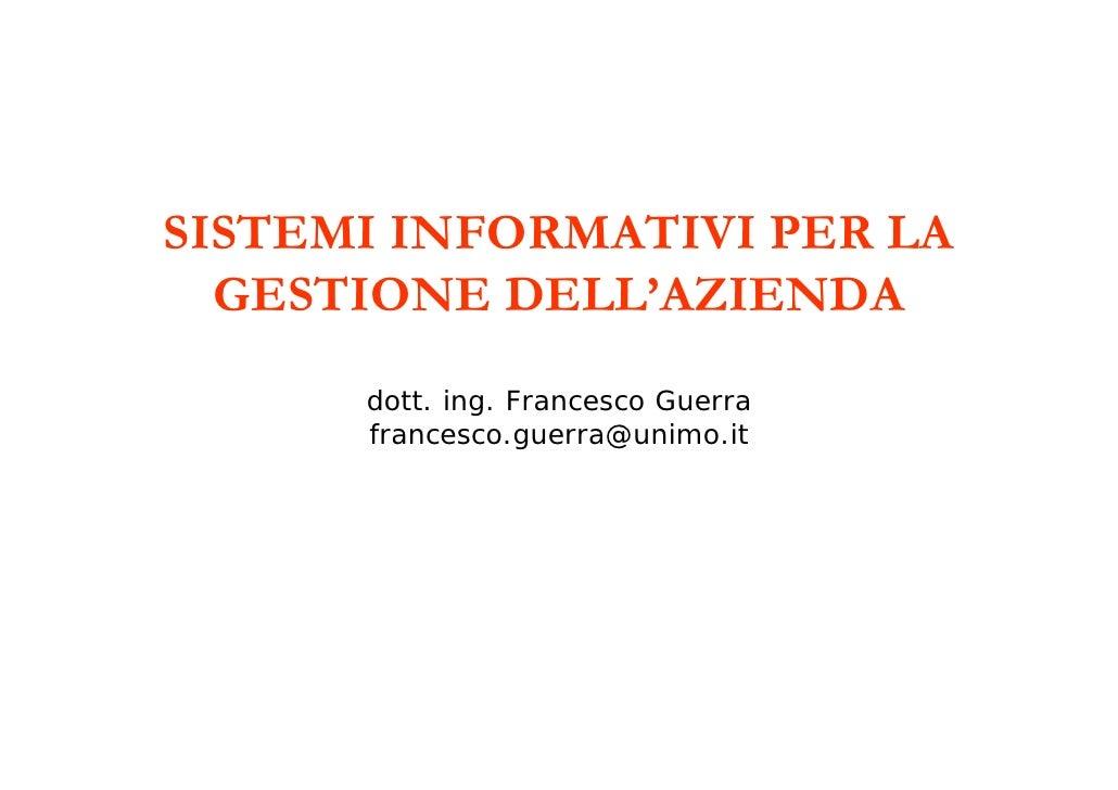 SISTEMI INFORMATIVI PER LA   GESTIONE DELL'AZIENDA       dott. ing. Francesco Guerra       francesco.guerra@unimo.it