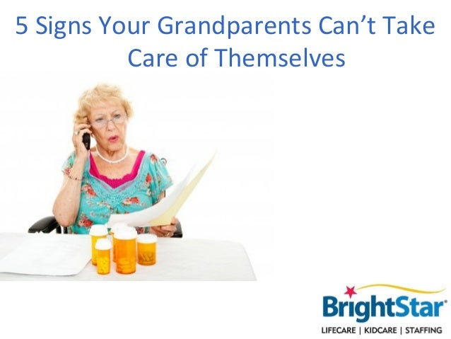 5 Signs Your Grandparents Can't Take          Care of Themselves