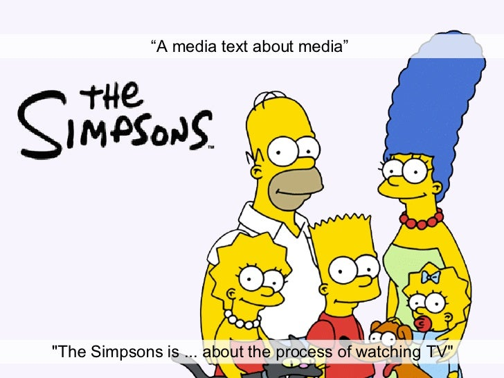 """"""" A media text about media""""   """"The Simpsons is ... about the process of watching TV"""""""