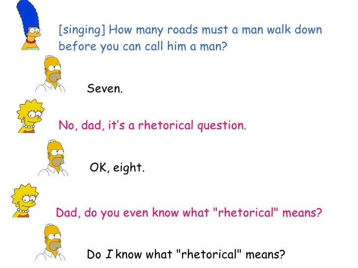 """No, dad, it's a rhetorical question. OK, eight. Dad, do you even know what """"rhetorical"""" means? Do  I  know what ..."""