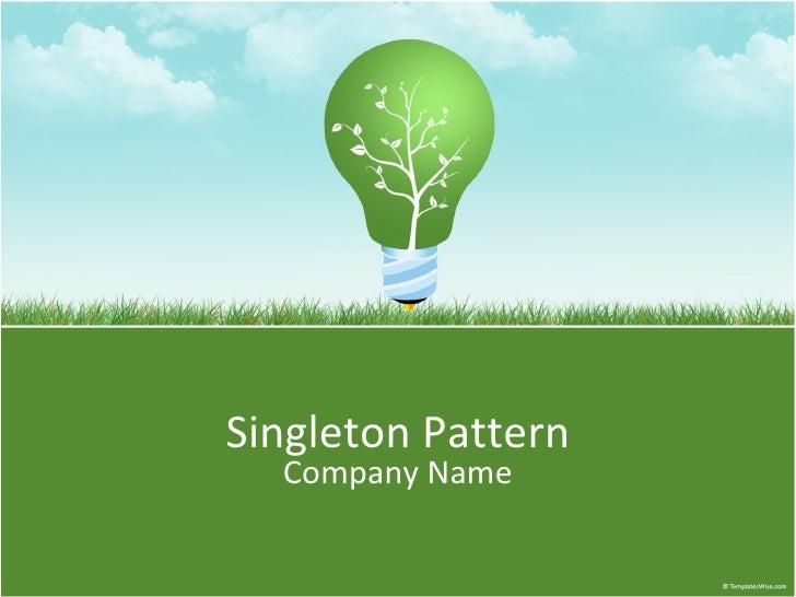 <ul>Singleton Pattern </ul><ul>Company Name </ul>