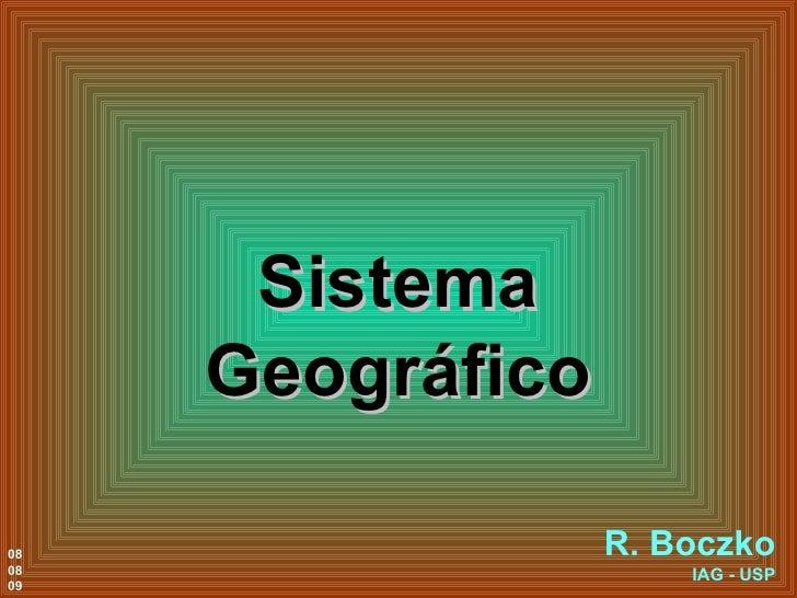 Sistema Geográfico R. Boczko IAG - USP 08 08 09