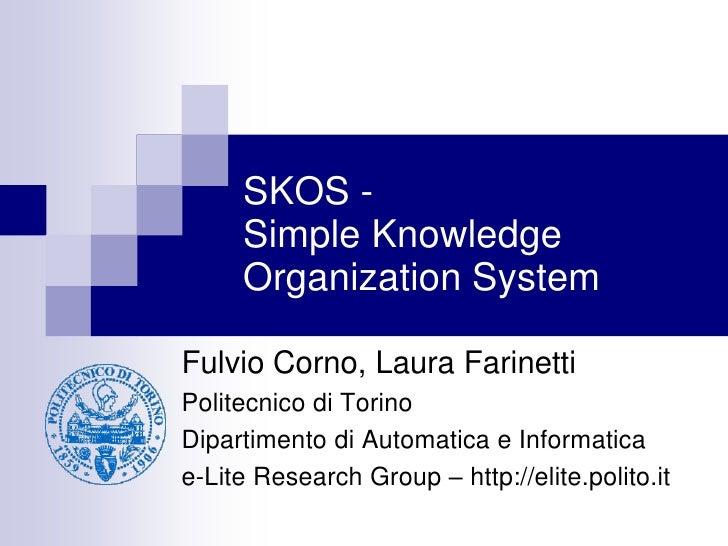 SKOS -      Simple Knowledge      Organization System  Fulvio Corno, Laura Farinetti Politecnico di Torino Dipartimento di...