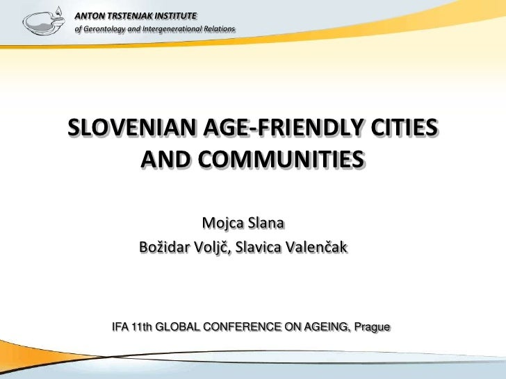 ANTON TRSTENJAK INSTITUTEof Gerontology and Intergenerational RelationsSLOVENIAN AGE-FRIENDLY CITIES     AND COMMUNITIES  ...