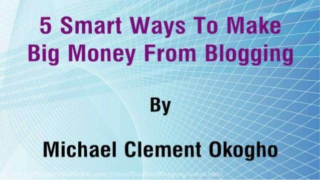 5 Smart Ways To Make Big Money From Blogging Slide 2