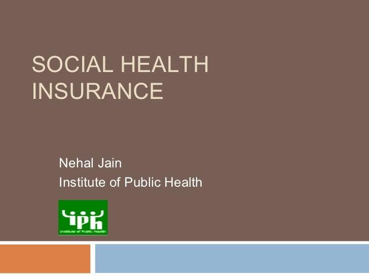 SOCIAL HEALTHINSURANCE  Nehal Jain  Institute of Public Health