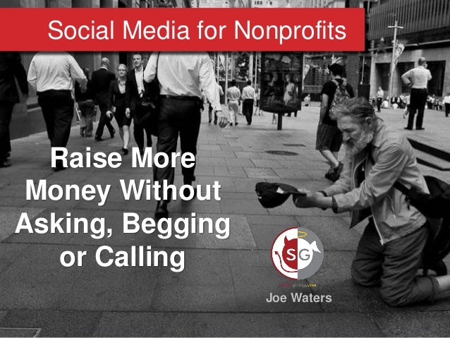 Social Media for Nonprofits Raise More Money Without Asking, Begging or Calling Joe Waters