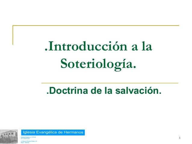 .Introducción a la              Soteriología.           .Doctrina de la salvación.18/02/13                                1