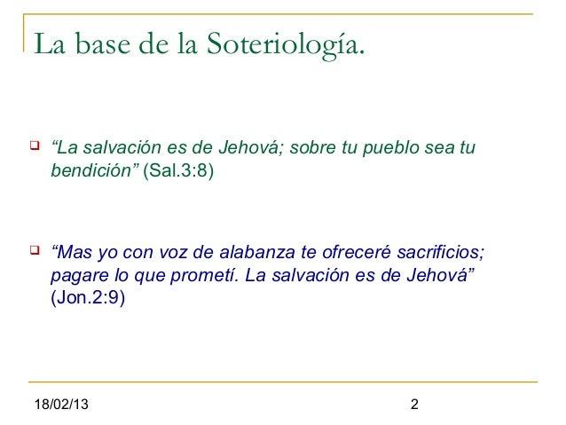 """La base de la Soteriología.   """"La salvación es de Jehová; sobre tu pueblo sea tu    bendición"""" (Sal.3:8)   """"Mas yo con v..."""