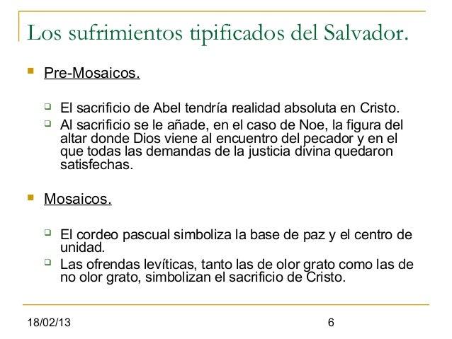Los sufrimientos tipificados del Salvador.   Pre-Mosaicos.       El sacrificio de Abel tendría realidad absoluta en Cris...
