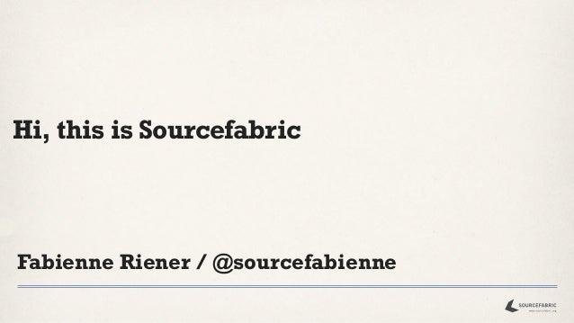 Hi, this is SourcefabricFabienne Riener / @sourcefabienne