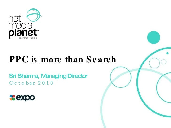PPC is more than Search Sri Sharma, Managing Director October 2010