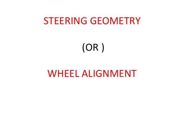 STEERING GEOMETRY (OR ) WHEEL ALIGNMENT