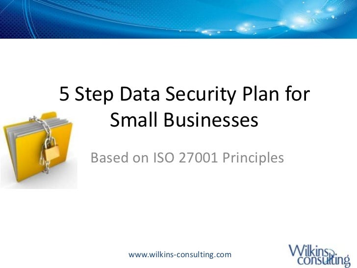 5 Step Data Security Plan for Small Businesses<br />Based on ISO 27001 Principles<br />