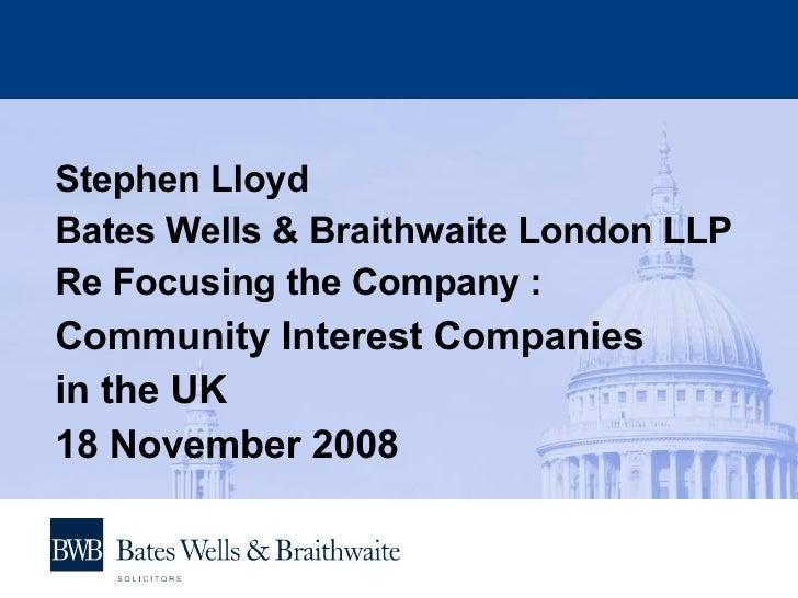 <ul><li>Stephen Lloyd  </li></ul><ul><li>Bates Wells & Braithwaite London LLP </li></ul><ul><li>Re Focusing the Company : ...