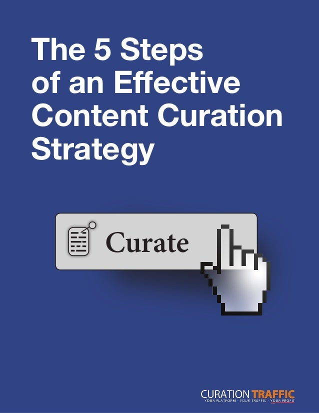The 5 Stepsof an EffectiveContent CurationStrategy    Curate                   1