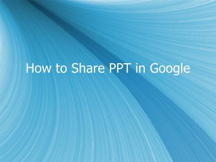 How to Share PPT in Google