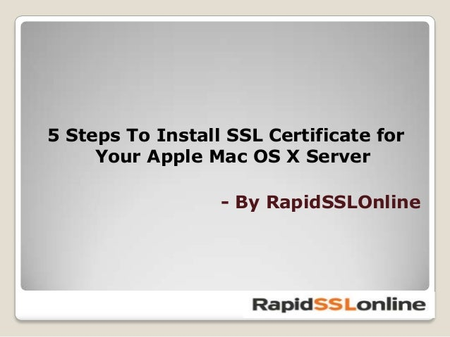 5 Steps To Install SSL Certificate for Your Apple Mac OS X Server - By RapidSSLOnline