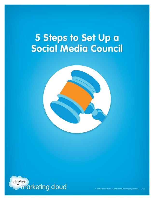 5 Steps to Set Up a Social Media Council  © 2013 salesforce.com, inc. All rights reserved. Proprietary and Confidential...