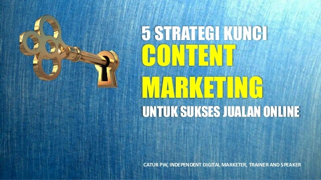 CONTENT MARKETING UNTUK SUKSES JUALAN ONLINE 5 STRATEGI KUNCI CATUR PW, INDEPENDENT DIGITAL MARKETER, TRAINER AND SPEAKER