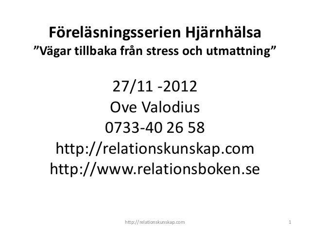 """Föreläsningsserien Hjärnhälsa""""Vägar tillbaka från stress och utmattning""""           27/11 -2012           Ove Valodius     ..."""