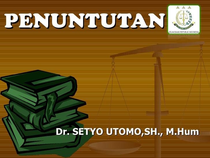PENUNTUTAN   Dr. SETYO UTOMO,SH., M.Hum