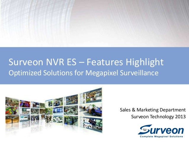 Surveon NVR ES – Features Highlight Optimized Solutions for Megapixel Surveillance Sales & Marketing Department Surveon Te...