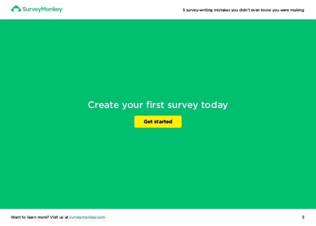 5 survey-writing mistakes you didn't even know you were making 5Want to learn more? Visit us at surveymonkey.com Create yo...