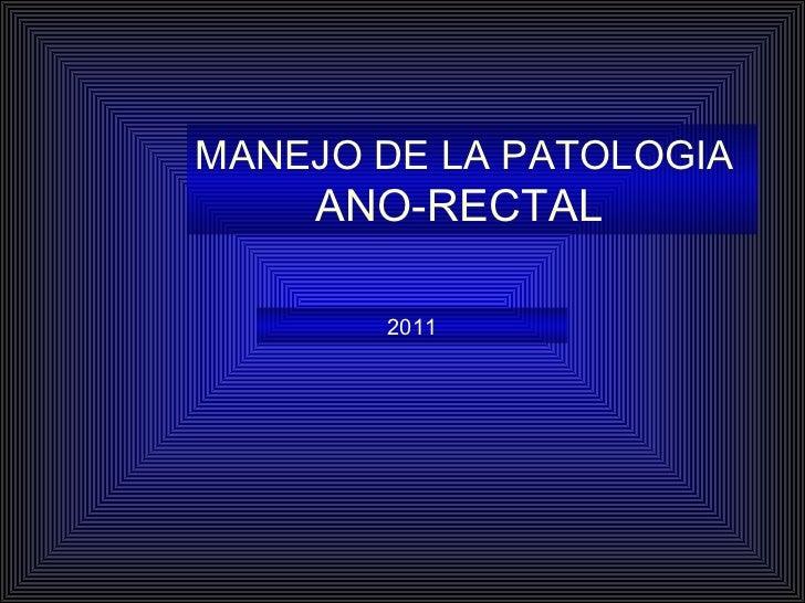 MANEJO DE LA PATOLOGIA    ANO-RECTAL 2011