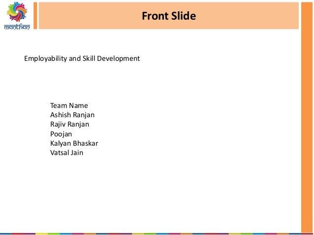 Front Slide Employability and Skill Development Team Name Ashish Ranjan Rajiv Ranjan Poojan Kalyan Bhaskar Vatsal Jain