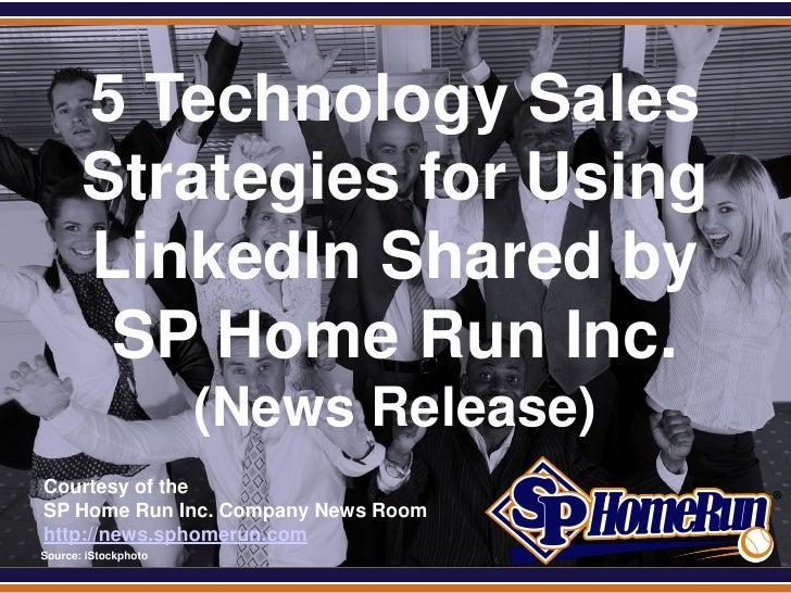 SPHomeRun.com         5 Technology Sales         Strategies for Using         LinkedIn Shared by          SP Home Run Inc....