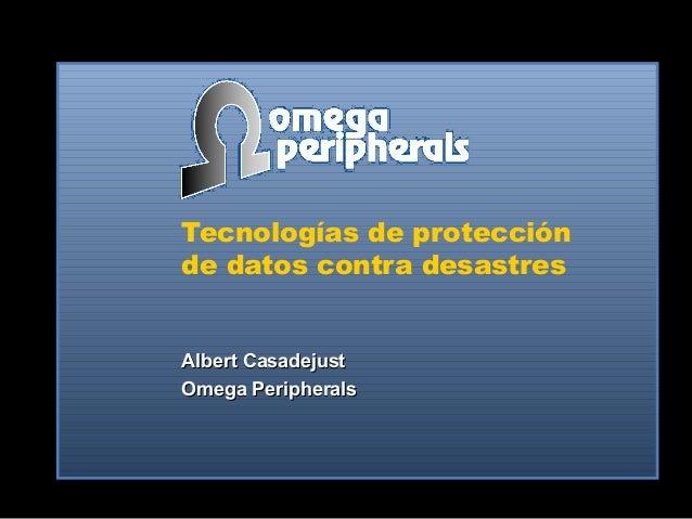 Tecnologías de protección de datos contra desastres Albert CasadejustAlbert Casadejust Omega PeripheralsOmega Peripherals