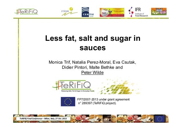 TeRiFiQ Final Conference – Milan, Italy, 27 Oct. 2015 Less fat, salt and sugar in sauces Monica Trif, Natalia Perez-Moral,...