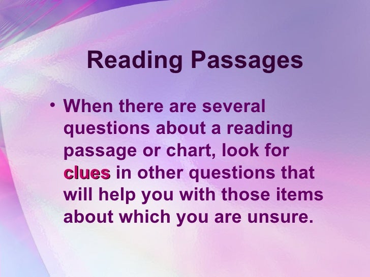 Reading Passages <ul><li>When there are several questions about a reading passage or chart, look for  clues  in other ques...