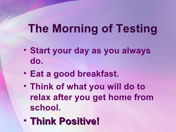 The Morning of Testing <ul><li>Start your day as you always do. </li></ul><ul><li>Eat a good breakfast. </li></ul><ul><li>...