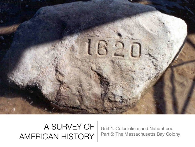 A SURVEY OF AMERICAN HISTORY Unit 1: Colonialism and Nationhood  Part 5: The Massachusetts Bay Colony