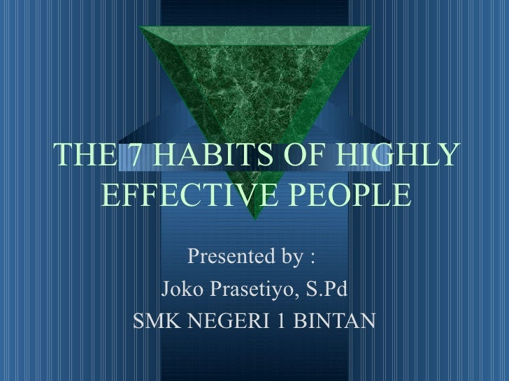 THE 7 HABITS OF HIGHLY  EFFECTIVE PEOPLE         Presented by :      Joko Prasetiyo, S.Pd    SMK NEGERI 1 BINTAN