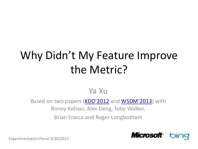 Why Didn't My Feature Improve              the Metric?                                  Ya Xu           Based on two paper...