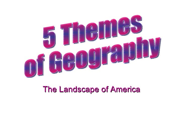 The Landscape of America 5 Themes  of Geography