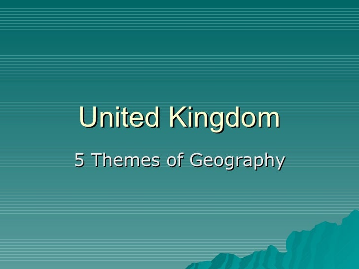 United Kingdom 5 Themes of Geography