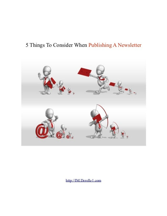 5 Things To Consider When Publishing A Newsletter                 http://IM.Derelle1.com