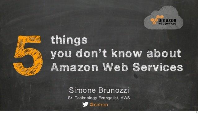 Simone Brunozzi Sr. Technology Evangelist, AWS @simon things you don't know about Amazon Web Services5 1