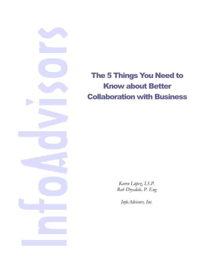 The 5 Things You Need to      Know about Better Collaboration with Business              Karen López, I.S.P.         Rob D...