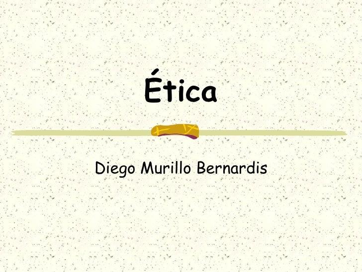 Ética Diego Murillo Bernardis