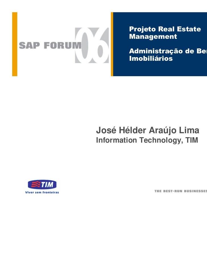 Projeto Real Estate        Management        Administração de Bens        ImobiliáriosJosé Hélder Araújo LimaInformation T...