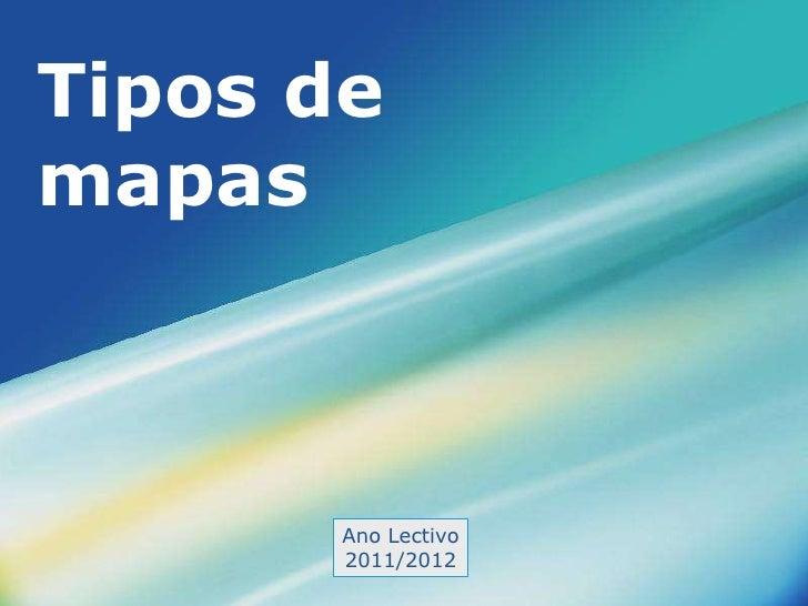 Tipos demapas       Ano Lectivo        LOGO       2011/2012