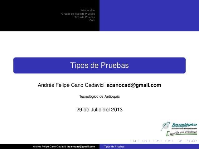 ´ Introduccion Grupos de Tipos de Pruebas Tipos de Pruebas Quiz  Tipos de Pruebas ´ Andres Felipe Cano Cadavid acanocad@gm...