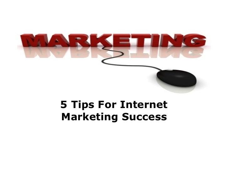 5 Tips For InternetMarketing Success
